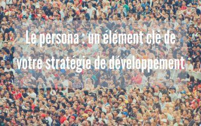 Créer un persona : un élément clé de votre stratégie de développement